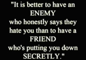 It's Better to have an Enemy than....