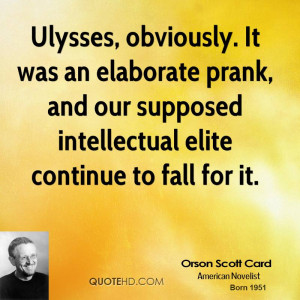 Ulysses, obviously. It was an elaborate prank, and our supposed ...