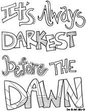 It's always darkest before the dawn.