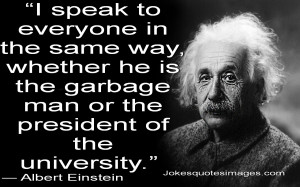 Speak To Everyone In The Same Way , Whether He Is The Garbage Man Or ...