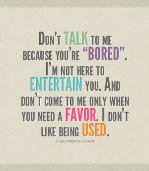 """Love Quotes Pics • Don't talk to me because you're """"bored ..."""