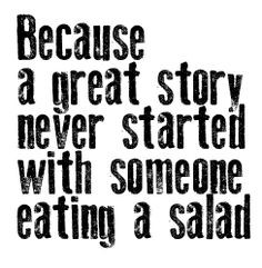 because a great story never started with someone eating a salad #quote