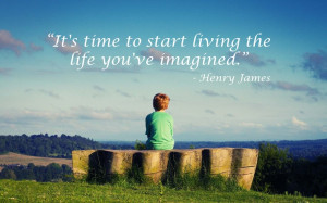 ... time to start living the life you've always imagined.