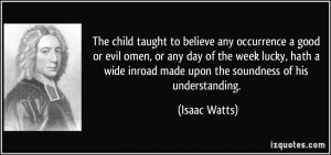 ... child taught to believe any occurrence a good or evil omen, or any