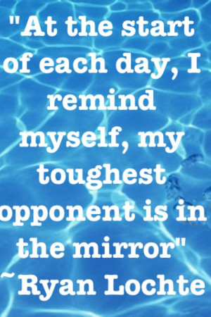 Swim Quotes Inspirational Ryan lochte quote