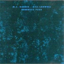bill laswell discography somnific flux bill laswell and mick harris