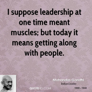 mohandas-gandhi-leader-i-suppose-leadership-at-one-time-meant-muscles ...