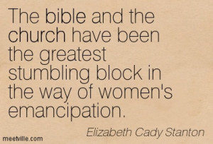 ... Block In The Way Of Women's Emancipation. - Elizabeth Cady Stanton