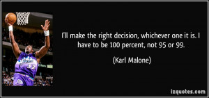 ll make the right decision, whichever one it is. I have to be 100 ...