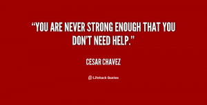 You are never strong enough that you don't need help.""