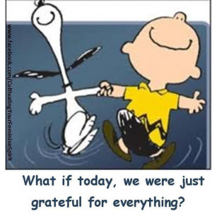 Be grateful for what you have today.