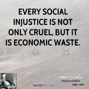 william-feather-author-quote-every-social-injustice-is-not-only-cruel ...