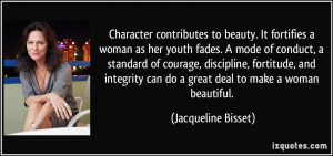Character contributes to beauty. It fortifies a woman as her youth ...