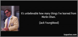 ... how many things I've learned from Merlin Olsen. - Jack Youngblood