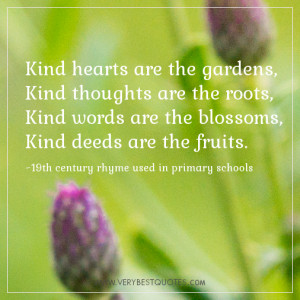 Kind hearts are the gardens,