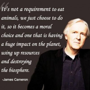 James Cameron --- Vegan Quote.
