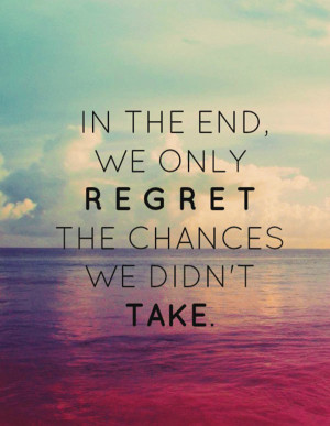 ... Quotes Inspiring Quotes Regret Quotes No Regrets Quotes Chance Quotes