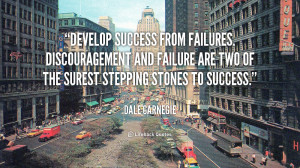 Develop success from failures. Discouragement and failure are two of ...