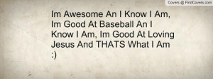Im Awesome An I Know I Am, Im Good At Baseball An I Know I Am, Im Good ...