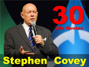 30 Life Quotes From Stephen R. Covey