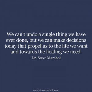 We can't undo a single thing we have ever done, but we can make ...