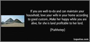 If you are well-to-do and can maintain your household, love your wife ...