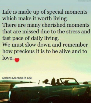 Life is precious....slow down and enjoy