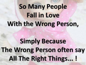 people fall in love with the wrong person, simply because the wrong ...
