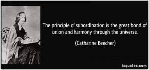 The principle of subordination is the great bond of union and harmony ...