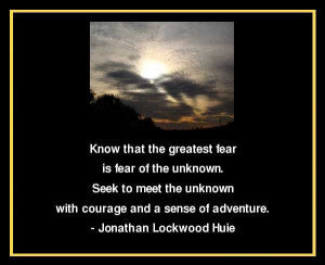 fear-of-the-unknown-jonathan-lockwood-huie-quotes-sayings-pictures.jpg