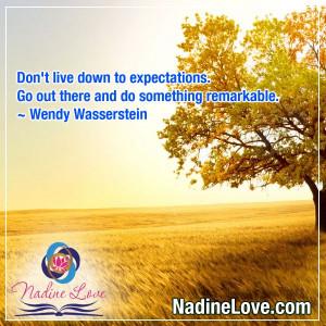 ... and do something remarkable. ~Wendy Wasserstein www.NadineLove.com