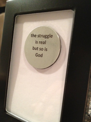 The struggle is real but so is God - Quote Frame