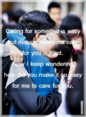 caring for someone is easy but making someone care for you is hard now ...