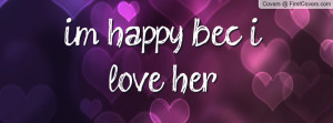 happy bec. i love her Profile Facebook Covers