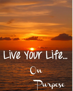 Famous Life Quotes Images - Live your Life on Purpose