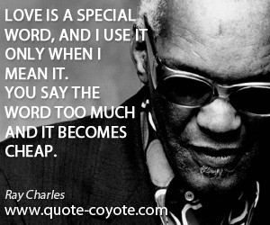 quotes - Love is a special word, and I use it only when I mean it. You ...