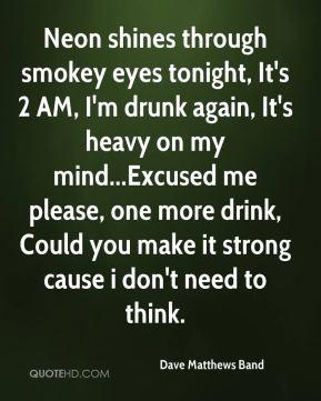 Dave Matthews Band - Neon shines through smokey eyes tonight, It's 2 ...
