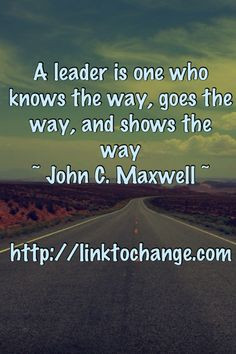 ... the way, goes the way, and shows the way ~John C. Maxwell #quotes More