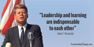 "Leadership and learning are indispensable to each other"" – John F ..."