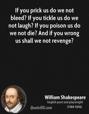 ... you poison us do we not die? And if you wrong us shall we not revenge