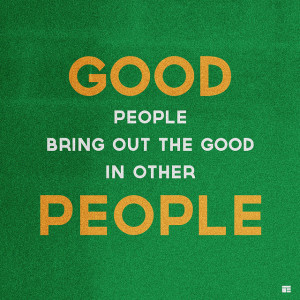 ... allows you to be the best you get you some good people in your life