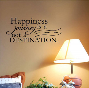 Quotes Happiness Journey Not Destination ~ Happiness is a journey, not ...