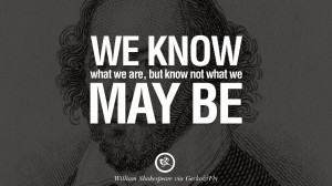 ... be. William Shakespeare Quotes About Love, Life, Friendship and Death