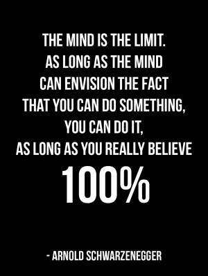 Arnold Quote: The mind is the limit