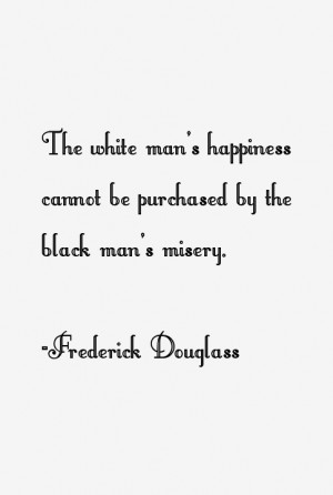 The white man 39 s happiness cannot be purchased by the black man 39 s