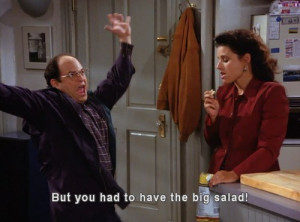 17. Yes, she had to have the big salad.
