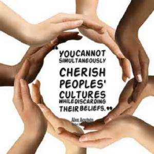 You cannot simultaneously cherish peoples' cultures while discarding ...
