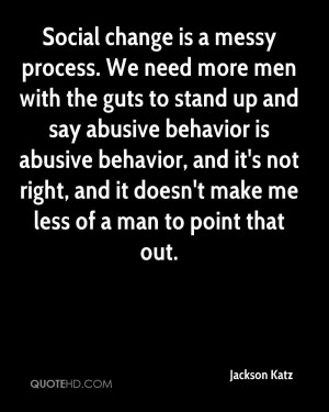 Social change is a messy process. We need more men with the guts to ...