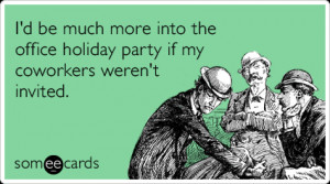 Funny Christmas Season Ecard: I'd be much more into the office holiday ...