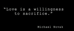 love #sacrifice #quote #wilfred #michael novak